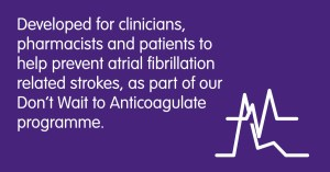 Developed for clinicians, pharmacists and patients to help prevent atrial fibrillation related strokes, as part of our Don't Wait to Anticoagulate programme.