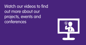 Watch out videos to find out more about our projects, events and conferences