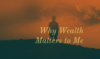 Why Wealth Matters to Me