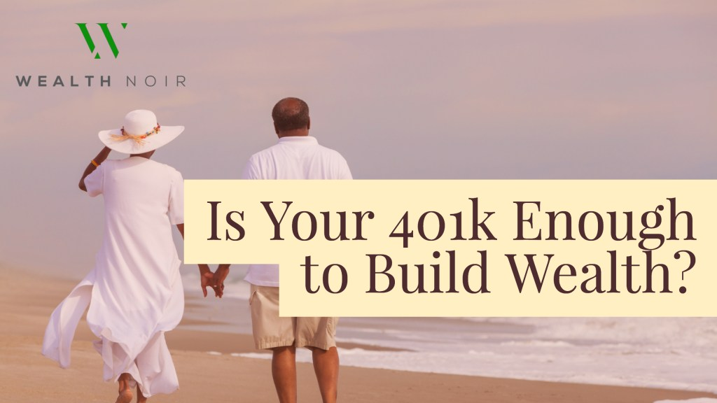 Is Your 401k Enough to Build Wealth?