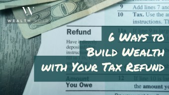 6 Ways to Build Wealth with Your Tax Refund