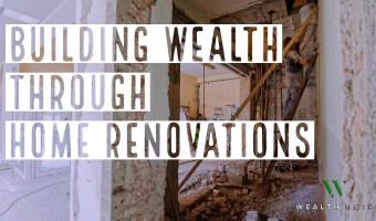 Building Wealth Through Home Renovations
