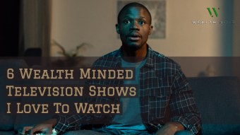 6 Wealth Minded Television Shows I Love