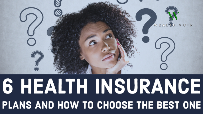 6 Health Insurance Plans and How to Choose the Best One