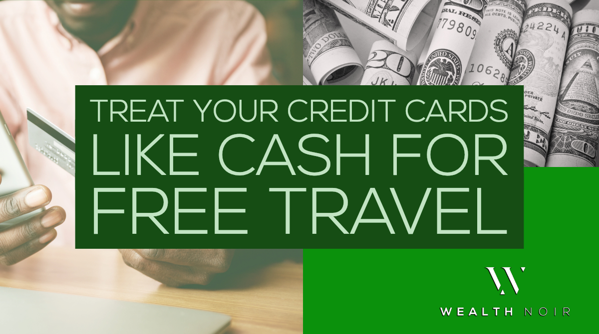 Treat Your Credit Cards Like Cash For Free Travel