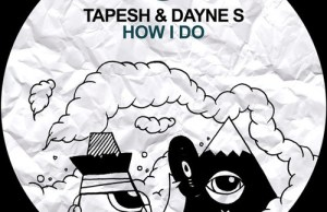 Tapesh & Dayne S - How I Do Free Download Smiley Fingers Soundspace
