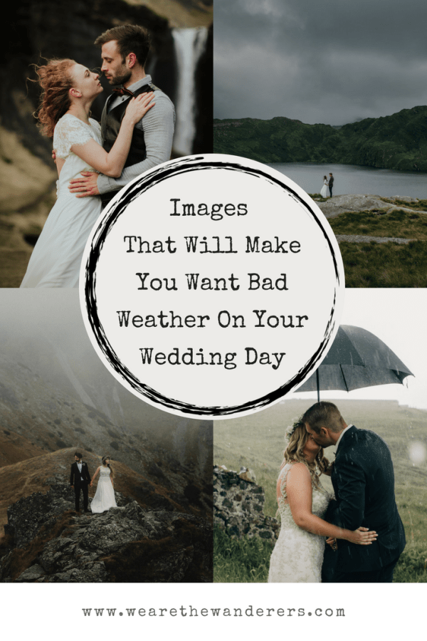 Images that will make you want bad weather on your wedding day on we are the wanderers adventure wedding blog