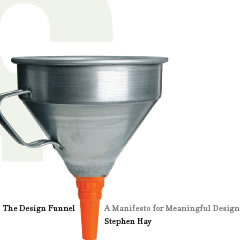 The Design Funnel: A Manifesto for Meaningful Design by Stephen Hay