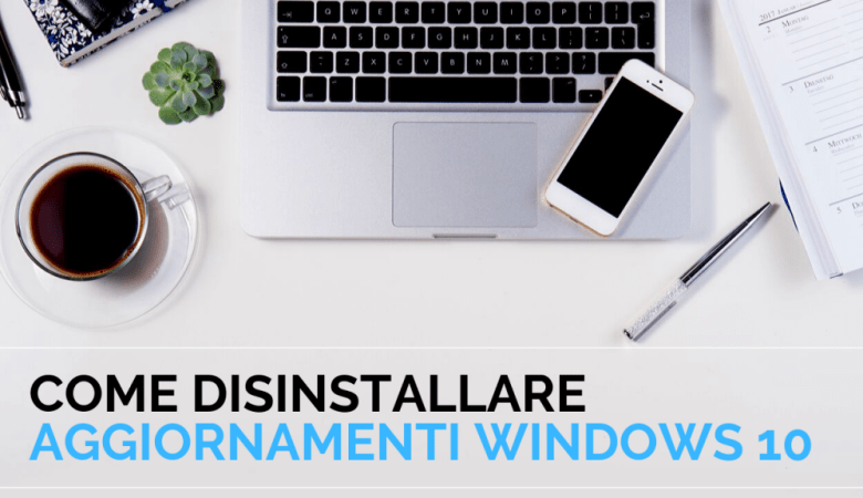 Come disinstallare aggiornamenti Windows 10 in pochi secondi