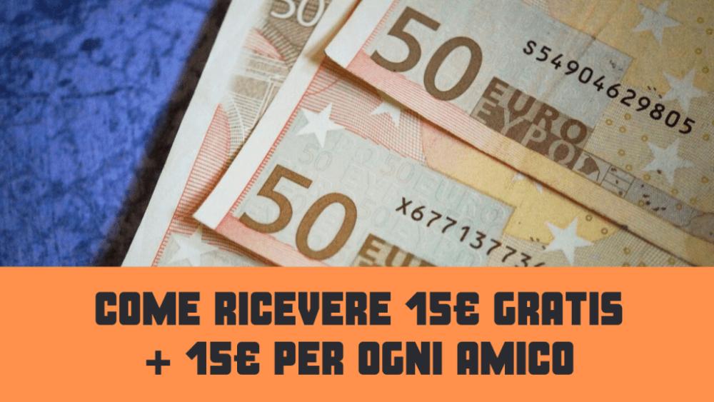 Come Ricevere 15€ Gratis + 15€ per ogni amico che inviti.