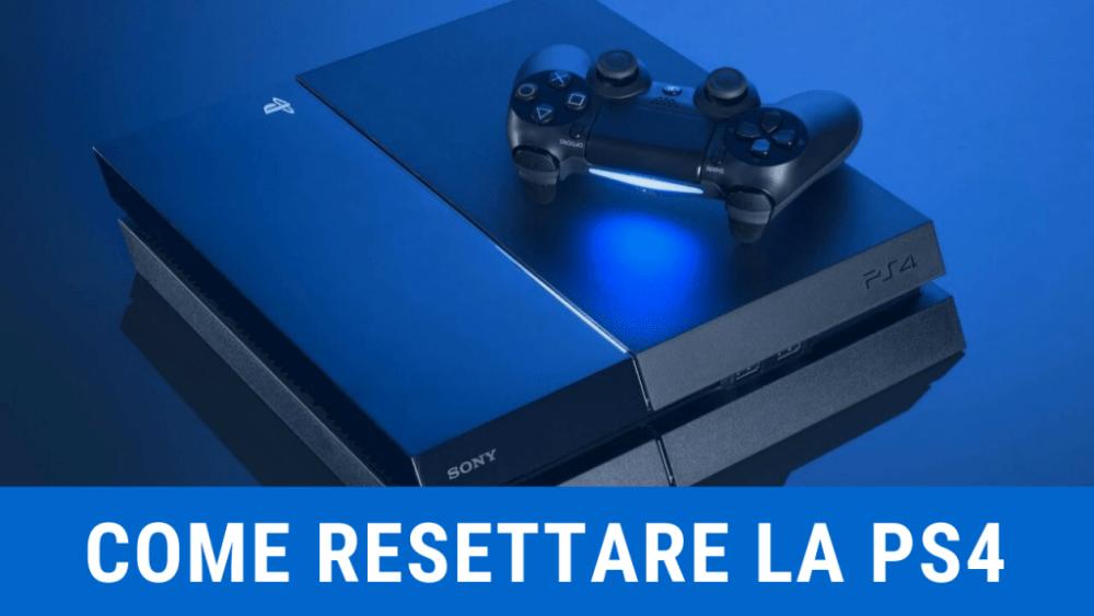 Come resettare la PS4 alle impostazioni di fabbrica - Guida Definitiva