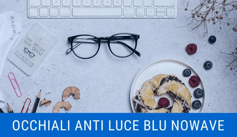 Occhiali Anti Luce Blu Nowave - Recensione Completa