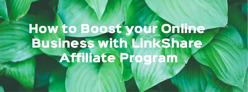Boost your business with LinkShare Affiliate Program