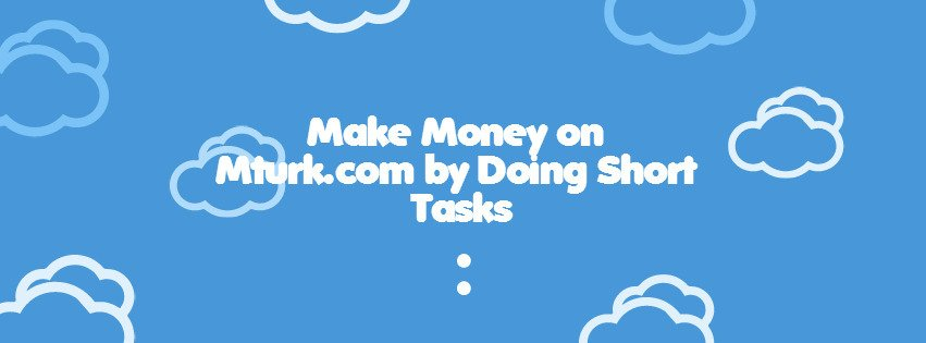 Make money on Mturk by doing Short Tasks