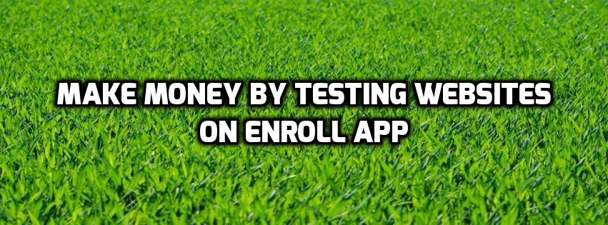 Enroll App : Make money by testing websites