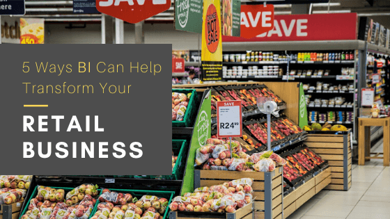5 Ways BI Can Help Transform Your Retail Business