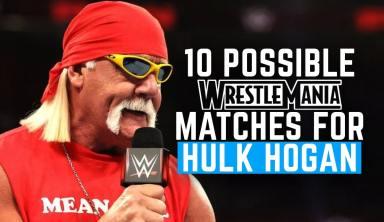 10 Possible Wrestlemania Matches For Hulk Hogan