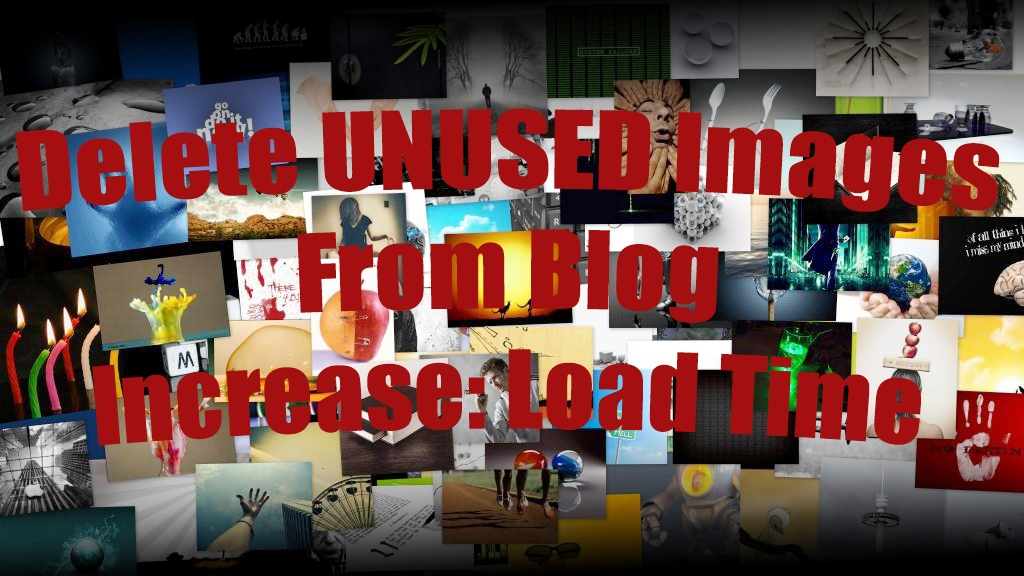 How to Delete Unused Images From Blog to Increase Load Time
