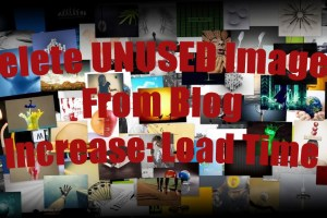 Delete Unused Images From Blog to Increase Load Time