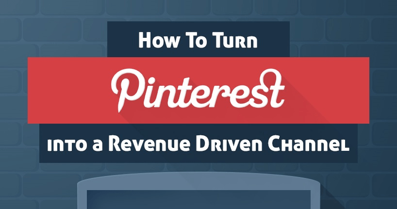 How to Turn Pinterest Into Revenue Driven Channel