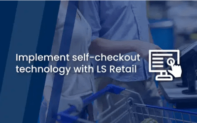 Implement self-checkout technology with LS Retail