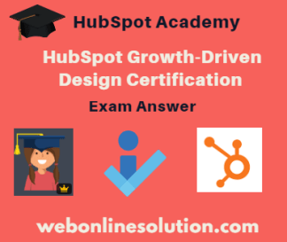 HubSpot Growth-Driven Design Certification Exam Answer Sheet