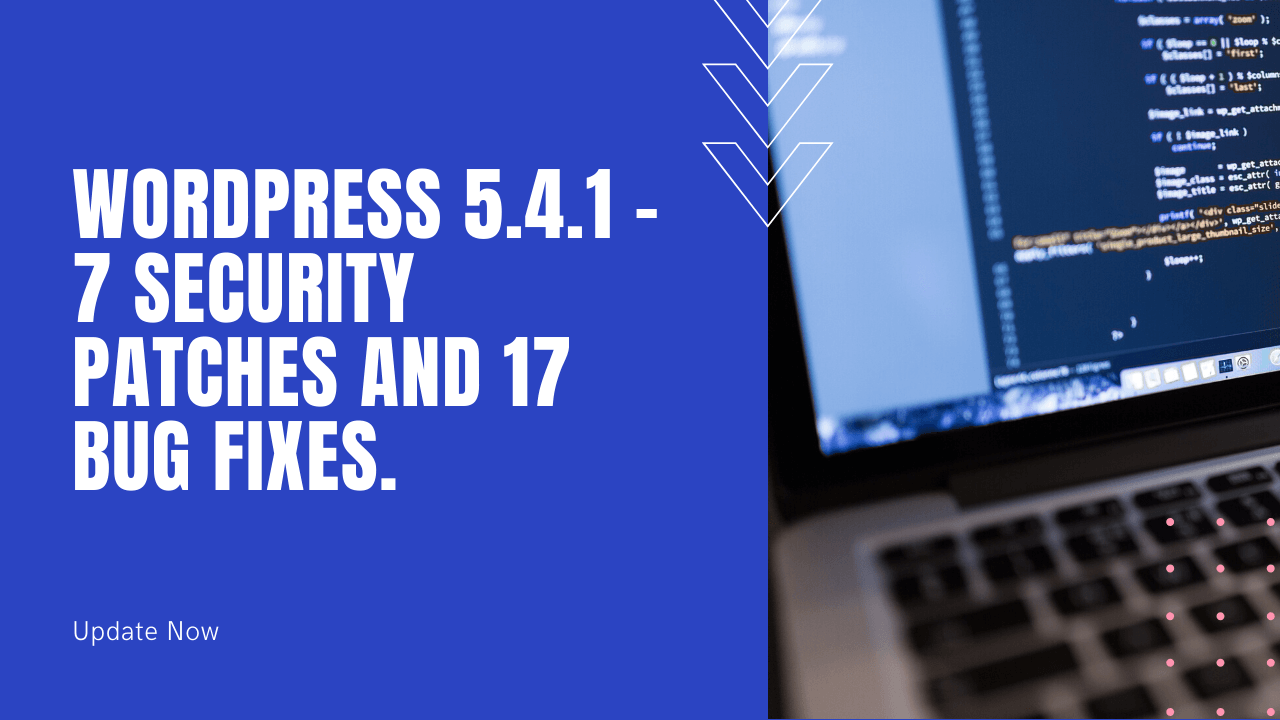 WordPress 5.4.1 – 7 security patches and 17 bug fixes