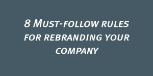 8 Must-follow rules for rebranding your company-01