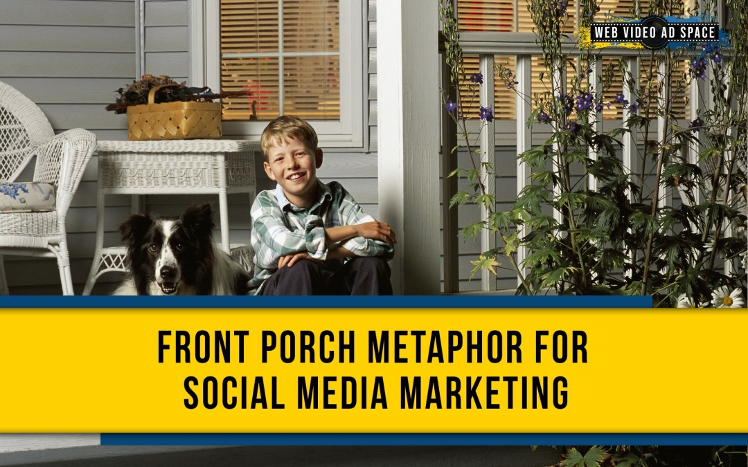 Front Porch Metaphor for Social Media Marketing