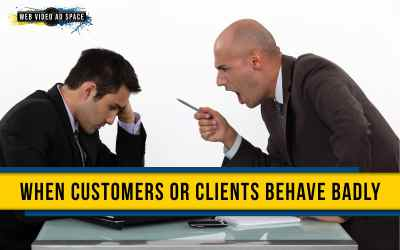 When Customers or Clients Behave Badly