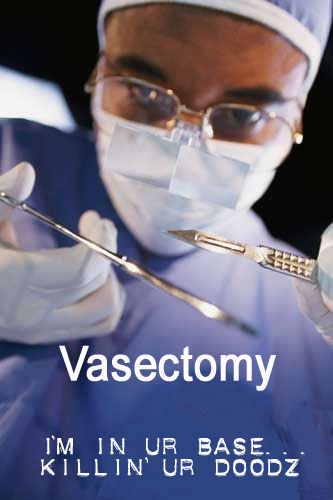 Vasectomy - I'm in your base killing your dudes