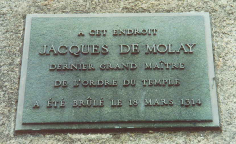 On this spot, Jacques de Molay, last Grand Master of the Order of the Temple, was burned on the 18th of March 1314