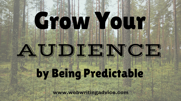 Grow (And Retain) Your Audience by Being Predictable