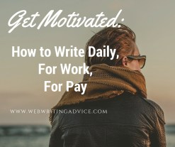 Get Motivated: How to Write Daily, For Work, For Pay