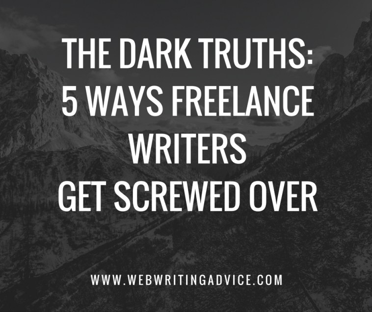 The Dark Truths: 5 Ways Freelance Writers Get Screwed Over