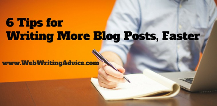6 Tips for Writing More Blog Posts, Faster