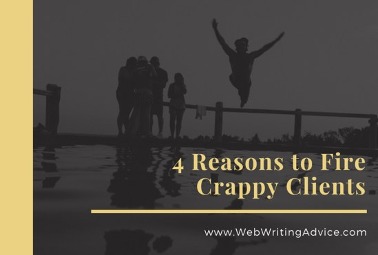 4 Reasons to Fire Crappy Clients #WebWritingAdvice