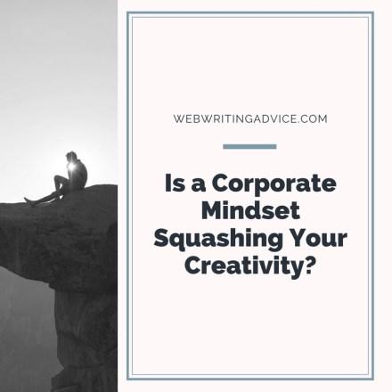 Is a Corporate Mindset Squashing Your Creativity? #WebWritingAdvice