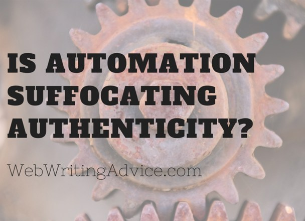 Is Automation Suffocating Authenticity? #WebWritingAdvice