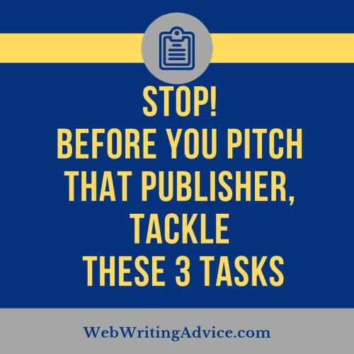 Stop! Before You Pitch that Publisher, Tackle These 3 Tasks
