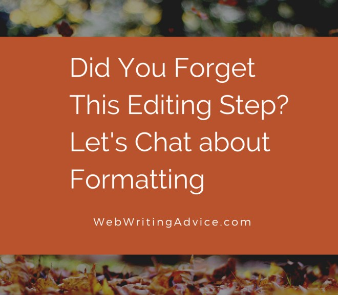 Did You Forget This Editing Step? Let's Chat about Formatting