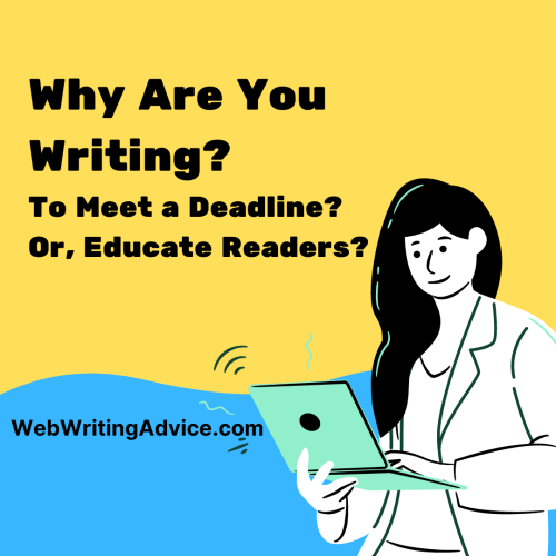 "graphic with the words, ""Why Are You Writing? To Meet a Deadline? Or, Educate Readers?"""