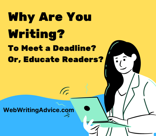 Why Are You Writing? To Meet a Deadline? Or, Educate Readers?