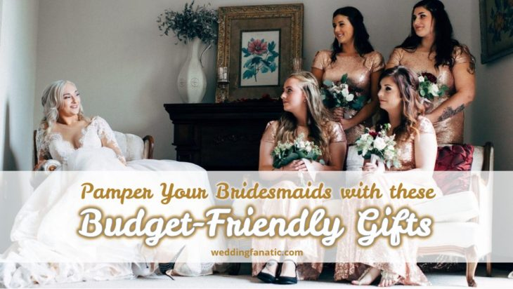 Pamper Your Bridesmaids with These Budget Friendly Gifts