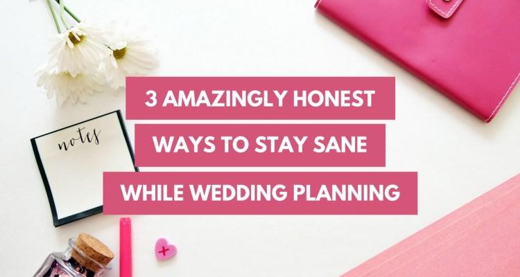 3 Amazingly Honest Ways to Stay Sane While Wedding Planning - weddingfor1000.com