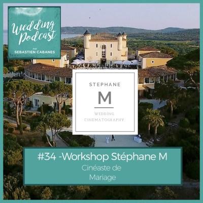 #34 – Workshop de Stéphane M, cinéaste de Mariage