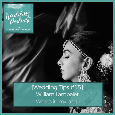 [Wedding Tips #15] William Lambelet What's in my bag ?