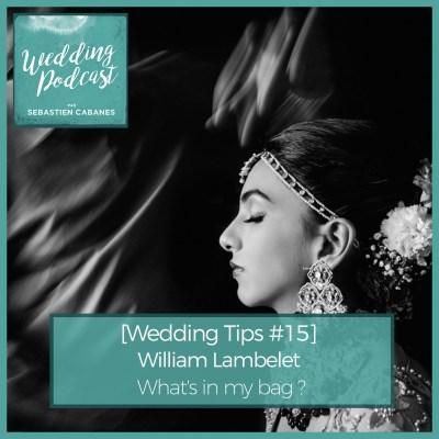[Wedding Tips #15] William Lambelet What's in my bag ?