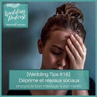 [Wedding Tips #16] Déprime et Réseaux Sociaux, envoyez le bon message à vos mariés