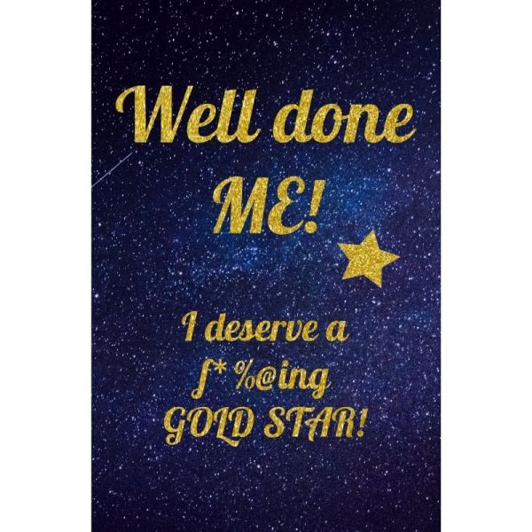 Well Done ME! I deserve a f*%@ing GOLD STAR! - Adult Self Appreciation 'Blank' Notebook